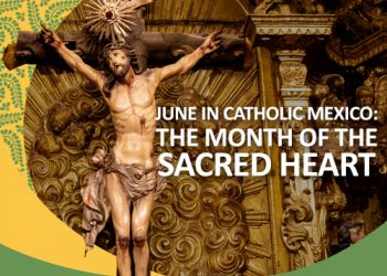 June in Catholic Mexico: The Month of the Sacred Heart