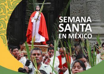Semana Santa en México- Una Época para una Celebración Cultural Vívida y Devota