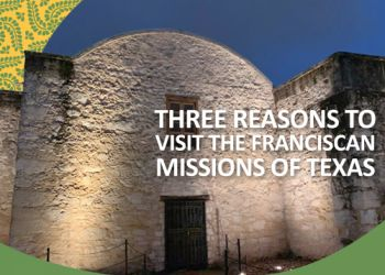What's so great about the Franciscan Texan Missions? Three reasons a visit to the Missions will be an unforgettable experience.