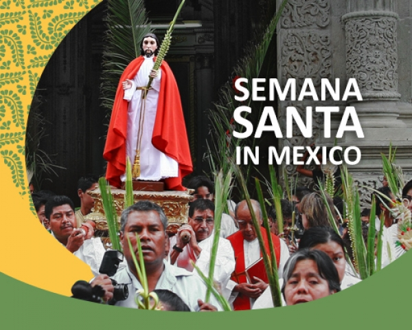 Semana Santa in Mexico – A time of devout and vivid cultural celebration