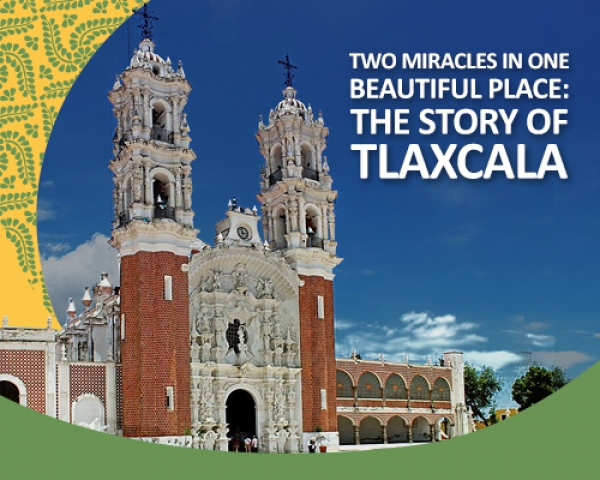 Two incredible miracles in one beautiful place: the story of Tlaxcala